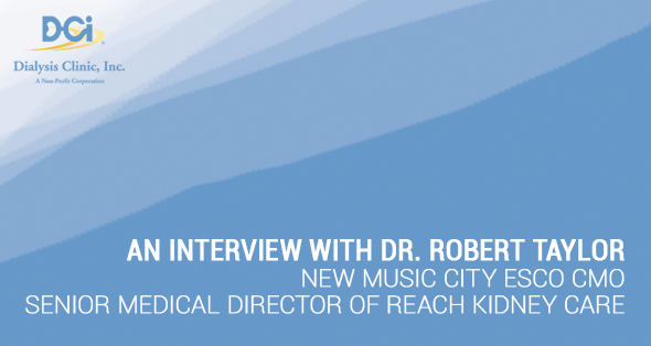 Dialysis Clinic, Inc  | An Interview with Dr  Robert Taylor